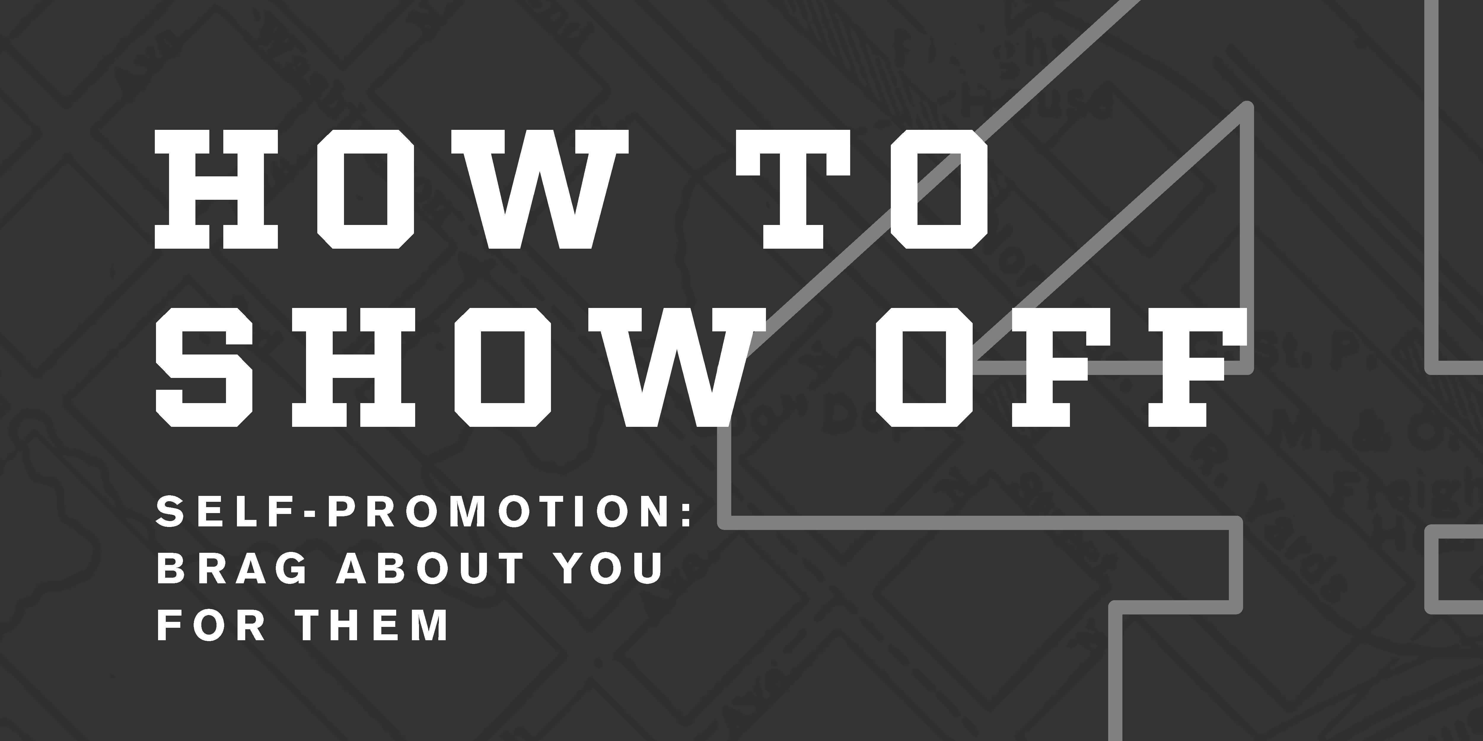 Self-Promotion: How to Appropriately Show Off